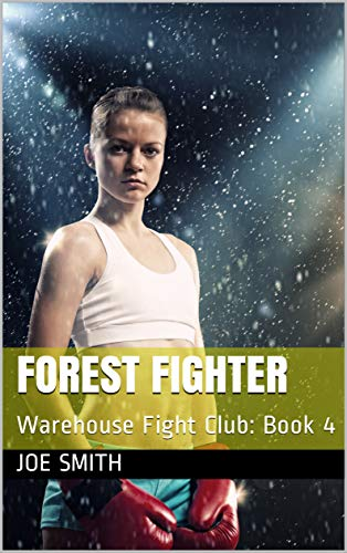 Forest Fighter: Warehouse Fight Club: Book 4 por Joe Smith Gratis