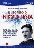Il segreto di Nikola Tesla. Tutto sulla sua vita, la sua formazione, le sue invenzioni, la sua intelligente sensibilità. Con DVD