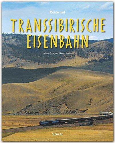 Preisvergleich Produktbild Reise mit der TRANSSIBIRISCHEN EISENBAHN - Ein Bildband mit über 210 Abbildungen auf 140 Seiten - STÜRTZ Verlag