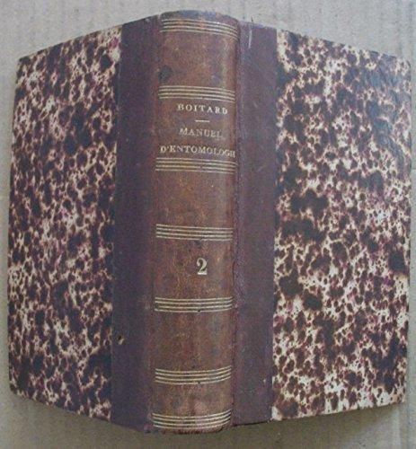 Manuel d'entomologie ou histoire naturelle des insectes contenant la synonymie et la description de la plus grande partie des especes d'europe et des especes exotiques les plus remarquables par Boitard