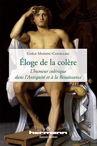 Éloge de la colère: L'humeur colérique dans l'Antiquité et à la Renaissance