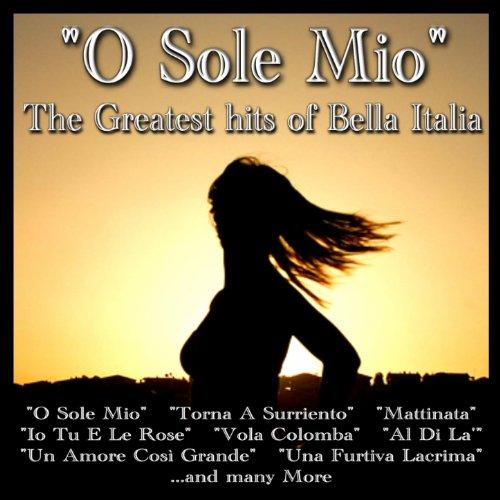 O sole mio (The Greatest Hits of Bella Italia) (Belle Sole)