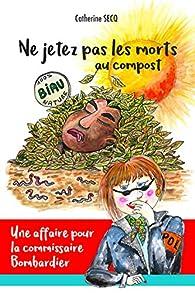 Ne jetez pas les morts au compost par Catherine Secq