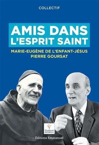 Amis dans l'Esprit Saint : Père Marie-Eugène de l'Enfant-Jésus et Pierre Goursat par éditions de l' Emmanuel