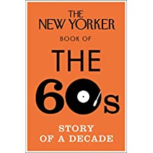 The New Yorker Book of the 60s: Story of a Decade (New Yorker Magazine) (English Edition)