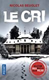 Le Cri : roman / Nicolas Beuglet   Beuglet, Nicolas. Auteur