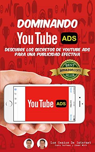Dominando YOUTUBE ADS: Descubre Los Secretos De YouTube ADS Para Una Publicidad Efectiva por Justo Serrano