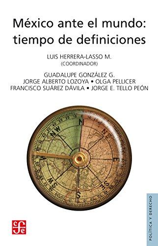 México ante el mundo. Tiempo de definiciones (Politica Y Derecho) por Luis Herrera-Lasso M.