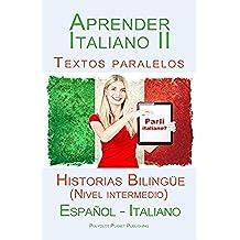 Aprender Italiano II: Textos paralelos Historias Bilingüe (Nivel intermedio)  Español - Italiano