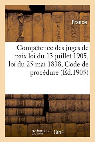 Compétence des juges de paix : loi du 13 juillet 1905, loi du 25 mai 1838, Code de procédure civile