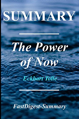 Summary | The Power of Now: By Eckhart Tolle - A Guide to Spiritual Enlightenment (The Power of Now: A Guide to Spiritual Enlightenment - Book, ... Paperback, Hardcover, Summary Book 1)
