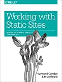 Working with Static Sites: Bringing the Power of Simplicity to Modern Sites