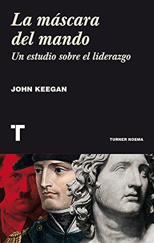 La Máscara Del Mando (Noema) por John Keegan