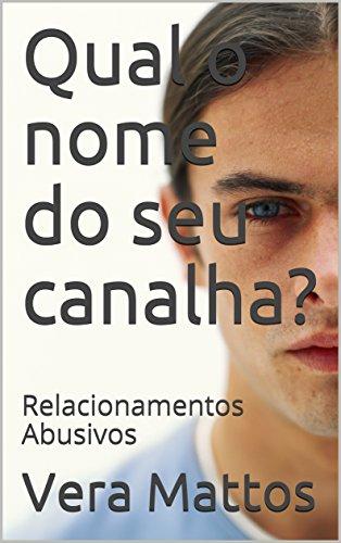 Qual o nome do seu canalha?: Relacionamentos Abusivos (Portuguese Edition)