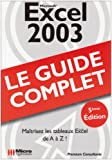 Excel 2003 : Le guide complet...