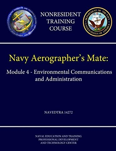 Navy Aerographer's Mate: Module 4 - Environmental Communications and Administration - Navedtra 14272 (Nonresident Training Course)