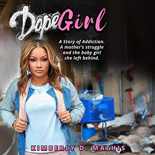 Dope Girl: A Story of Addiction.  A mother's struggle and the baby girl she left behind. (English Edition)
