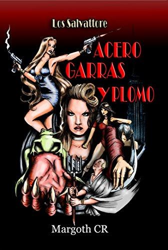 Acero, Garras y Plomo: Los Salvattore por Margoth C.R.