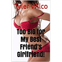 Too BIG for My Best Friend's Girlfriend!: Nothing's Off Limits When an Alpha Male Takes What He Wants