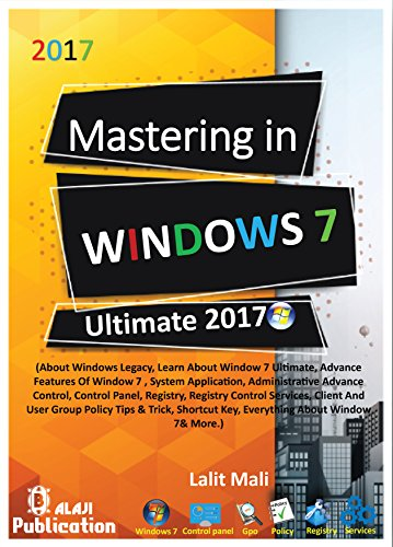 Mastering In Windows 7 Ultimate : Learn About Detail Window 7, Advance Features Of Window Apps, Control Panel, Registry, Services Include Group Policy ... Shortcut Key & More. (English Edition) - Für Kindle-app Windows 7