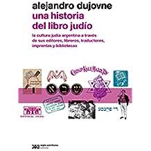Una historia del libro judío: La cultura judía argentina a través de sus editores, libreros, traductores, imprentas y bibliotecas (Metamorfosis)