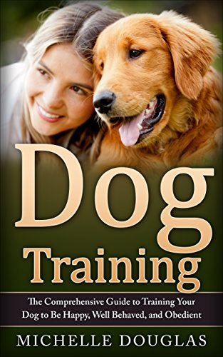 Dog Training: The Comprehensive Guide To Training Your Dog To Be Happy, Well Behaved And Obedient (English Edition)