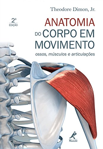 ANATOMIA DO CORPO EM MOVIMENTO - OSSOS,MUSCULOS E ARTICULACOES - 2 ED.