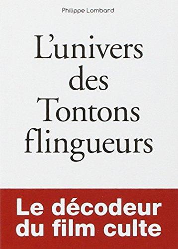 Les Petits Livres: L'univers DES Tontons Flingueurs. Le Decodeur Du Film Culte par Philippe Lombard
