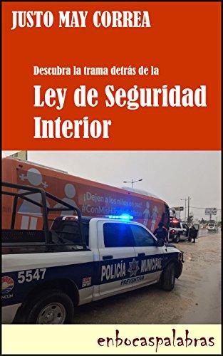 Ley de Seguridad Interior: Descubra la trama que hay detrás de ella por Justo May Correa