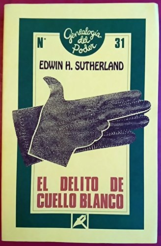 El delito de cuello blanco (Genealogía del poder) por Edwin H. Sutherland