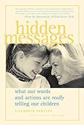 Hidden Messages: What Our Words and Actions Are Really Telling Our Children (Pantley)