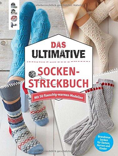 Das ultimative SOCKEN-STRICKBUCH: Mit 50 flauschig-warmen Modellen. Brandneue Socken für Damen, Herren und Kinder
