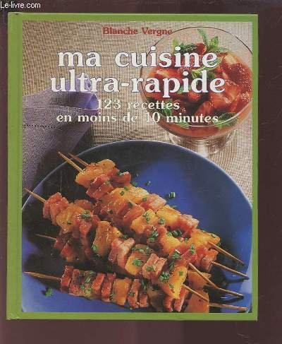 Ma Cuisine Ultra-Rapide 123 Recettes En Moins De 10 Minutes par Vergne - Blanche Vergne