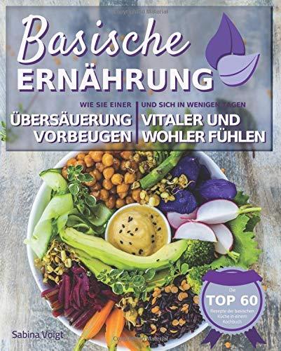 Basische Ernährung: Wie Sie einer Übersäuerung vorbeugen und sich in ...