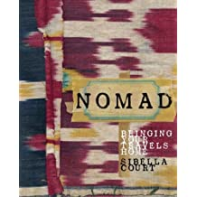 Nomad: Bringing Your Travels Home by Sibella Court (2011-11-01)