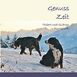 Genuss Zeit: Von dem schönen Leben mit Berner Sennenhunden