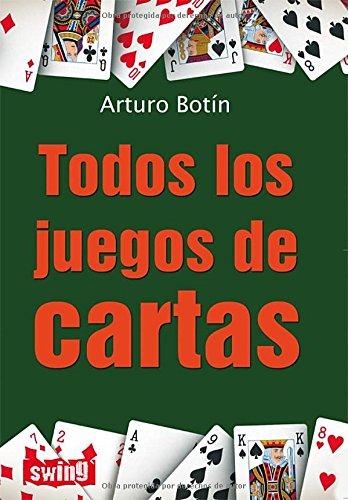 Todos los juegos de cartas: Descubre el apasionante mundo del juego por Arturo Botín