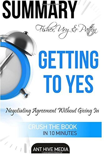 Fisher, Ury & Patton's Getting to Yes: Negotiating Agreement Without Giving In Summary by Ant Hive Media (2016-04-30)