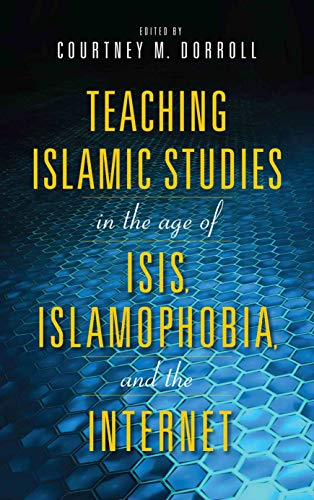 Teaching Islamic Studies in the Age of ISIS, Islamophobia, and the Internet (English Edition) -