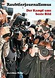 Raubtierjournalismus - der Kampf ums beste Bild: Ein Hamburger Fotograf berichtet über seinen Arbeitsalltag