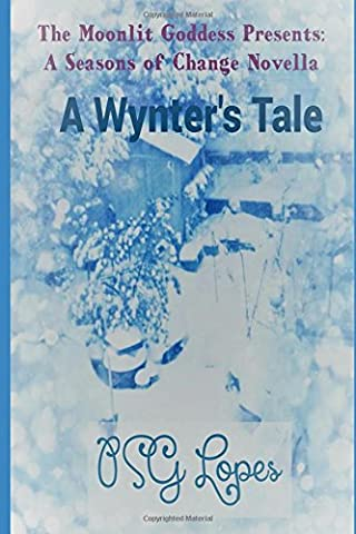 The Moonlit Goddess Presents: A Seasons of Change Novella: A Wynter's Tale