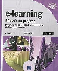 e-learning - Réussir un projet - pédagogie, méthodes et outils de conception, déploiement, évaluation... (2ième édition)
