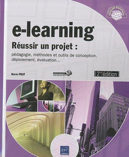 e-learning - Réussir un projet - pédagogie, méthodes et outils de conception, déploiement, évaluation. (2ième édition) par Marie Prat