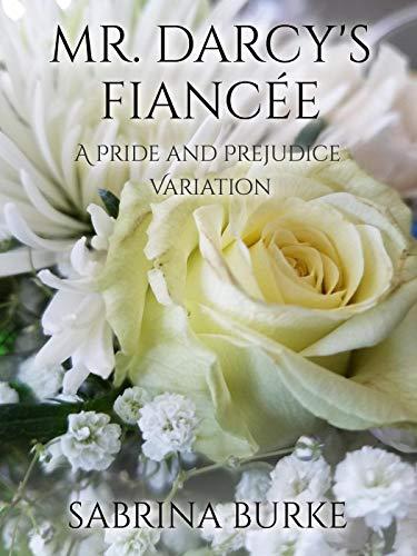 Mr. Darcy's Fiancée: A Pride and Prejudice Variation (English Edition)