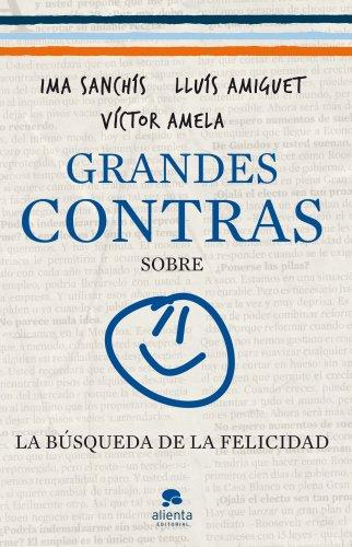 Grandes contras sobre...  ...la búsqueda de la felicidad por Víctor-M. Amela