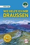 Wie helfe ich mir draußen: Touren- und Expeditionsratgeber - 11., überarbeitete Auflage