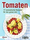 Tomaten: 77 aromatische Rezepte für das ganze Jahr