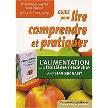 Guide pour lire, comprendre et pratiquer : L'alimentation ou la troisième médecine, du Dr Jean Seignalet