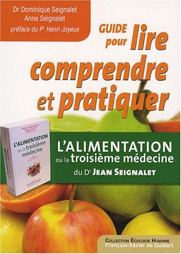 Guide pour lire, comprendre et pratiquer : L'alimentation ou la troisime mdecine, du Dr Jean Seignalet