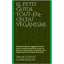 Le petit guide tout-en-un  du véganisme :: Comment devenir végane, éliminer  toute cruauté animale de sa vie, en  plus des raisons pour lesquelles c'est  important de faire cette transition